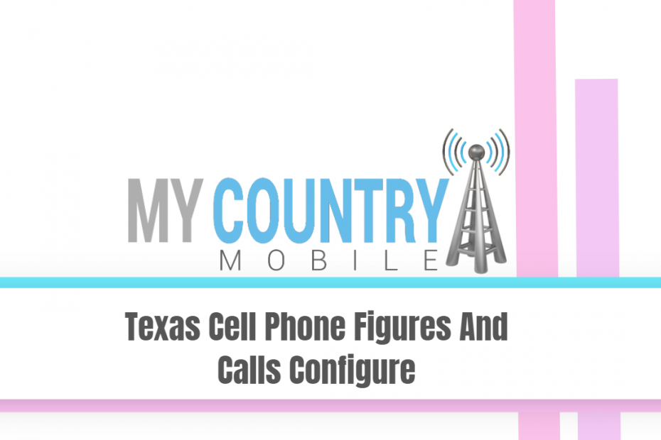 Texas Cell Phone Figures And Calls Configures - My Country Mobile