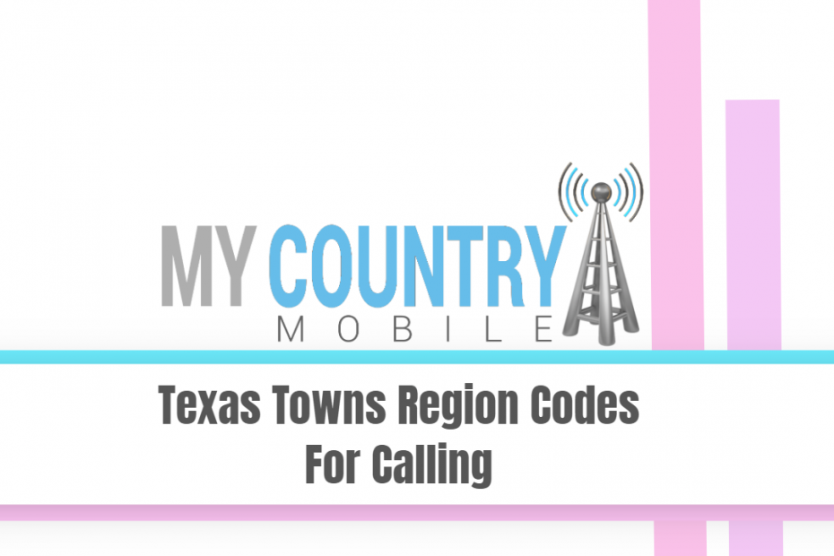 Texas Towns Region Codes For Calling - My Country Mobile