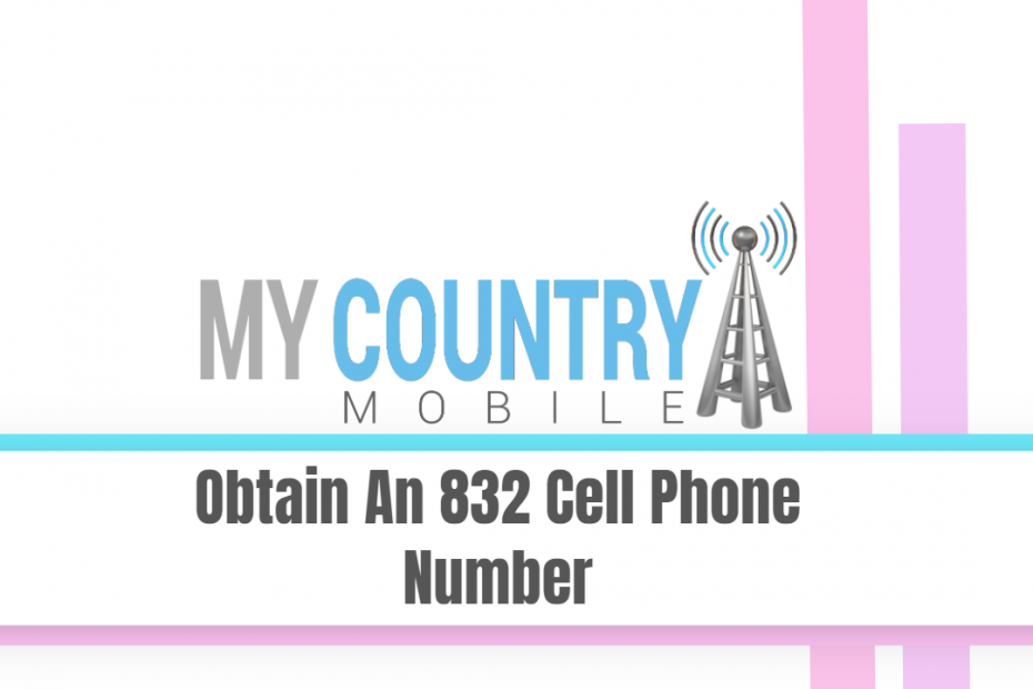Obtain An 832 Cell Phone Number - My Country Mobile