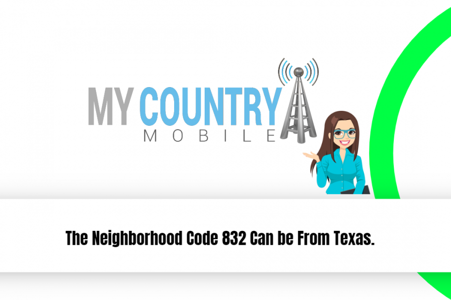 The neighborhood code 832 can be from Texas. - My Country Mobile
