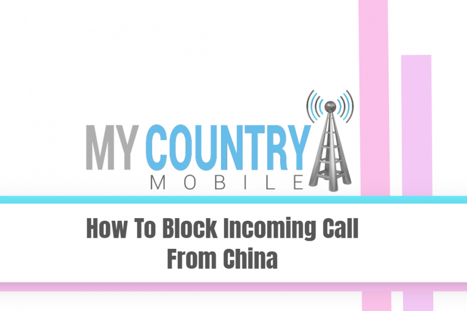 How To Block Incoming Call From China - My Country Mobile