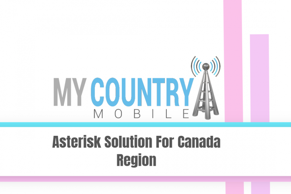 Asterisk Solution For Canada Region - My Country Mobile