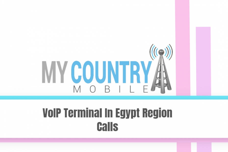 VoIP Terminal In Egypt Region Calls - My Country Mobile