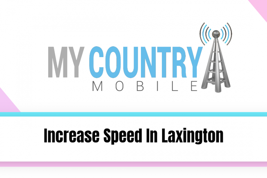Increase Speed In Laxington - My Country Mobile