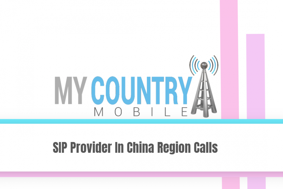 SIP Provider In China Region Calls - My Country Mobile