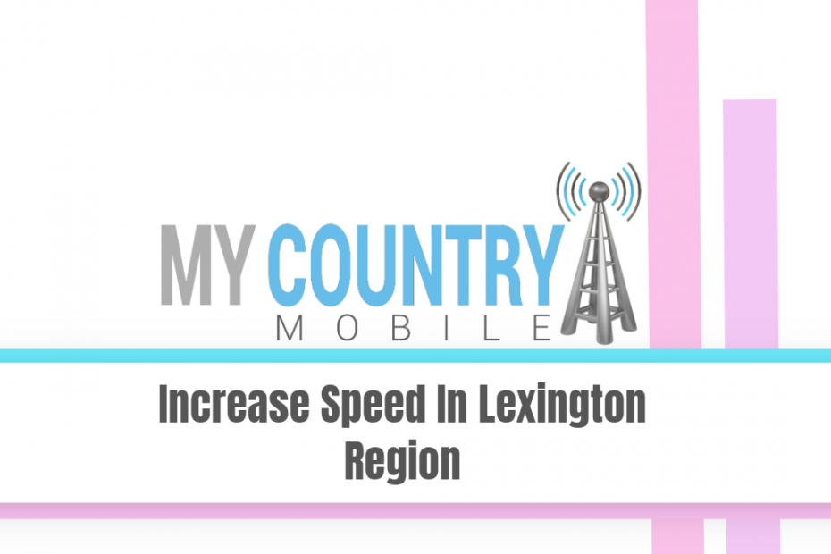 Increase Speed In Lexington Region - My Country Mobile